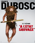 spectacle A L'état Sauvage de Franck Dubosc