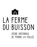 FERME DU BUISSON - SCENE NATIONALE DE MARNE LA VALLEE
